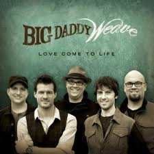 Big Daddy Weave's current album, Love Come to Life